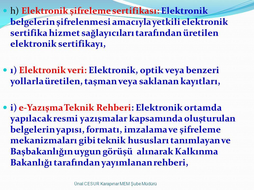 h) Elektronik şifreleme sertifikası: Elektronik belgelerin şifrelenmesi amacıyla yetkili elektronik sertifika hizmet sağlayıcıları tarafından üretilen elektronik sertifikayı,