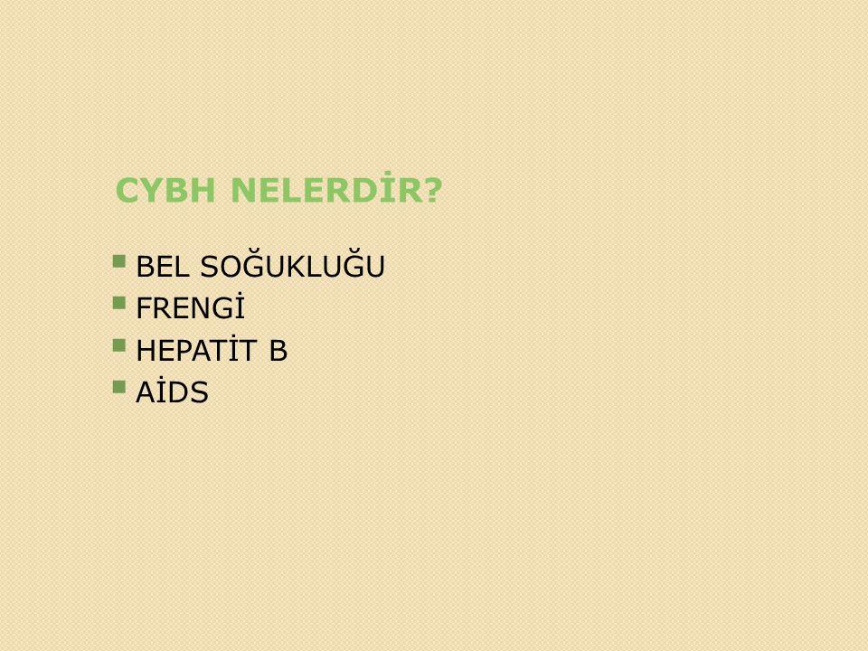 CYBH NELERDİR BEL SOĞUKLUĞU FRENGİ HEPATİT B AİDS