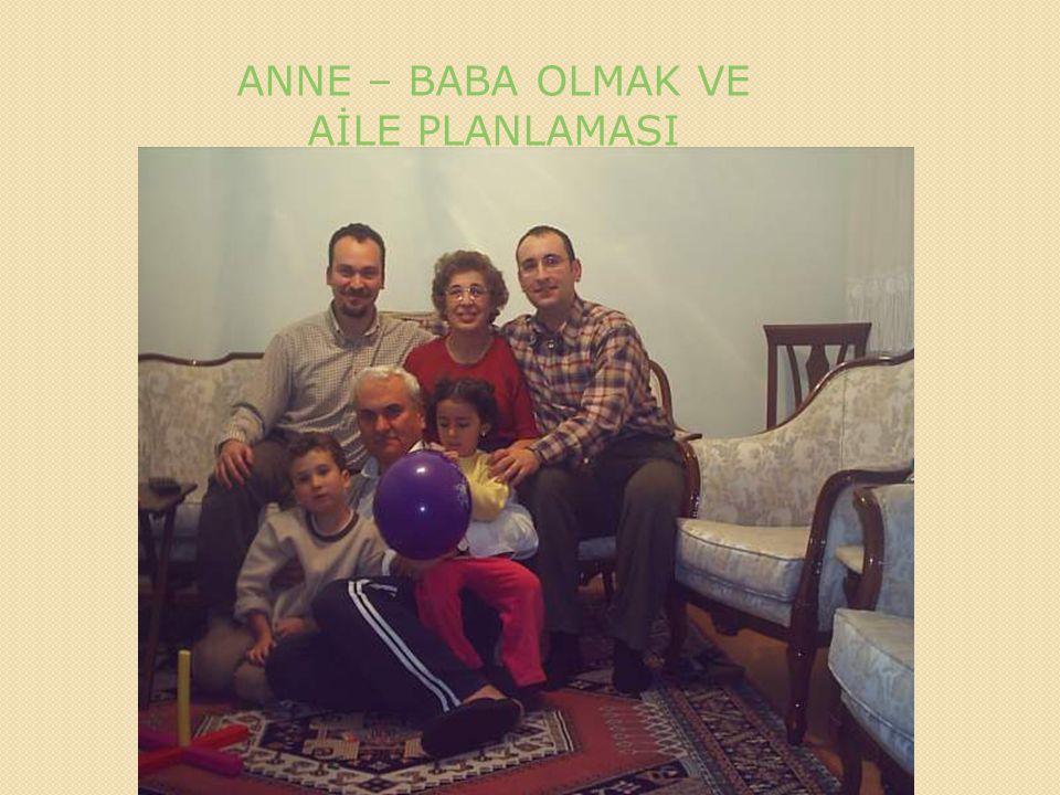 ANNE – BABA OLMAK VE AİLE PLANLAMASI