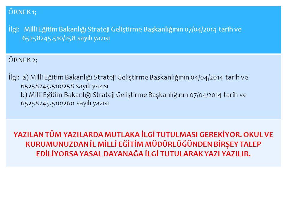 ÖRNEK 1; İlgi: Milli Eğitim Bakanlığı Strateji Geliştirme Başkanlığının 07/04/2014 tarih ve. 65258245.510/258 sayılı yazısı.