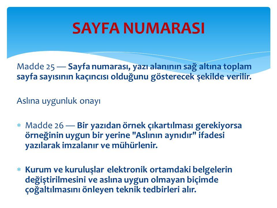SAYFA NUMARASI Madde 25 — Sayfa numarası, yazı alanının sağ altına toplam sayfa sayısının kaçıncısı olduğunu gösterecek şekilde verilir.