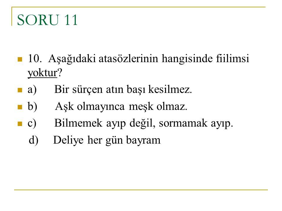 SORU 11 10. Aşağıdaki atasözlerinin hangisinde fiilimsi yoktur