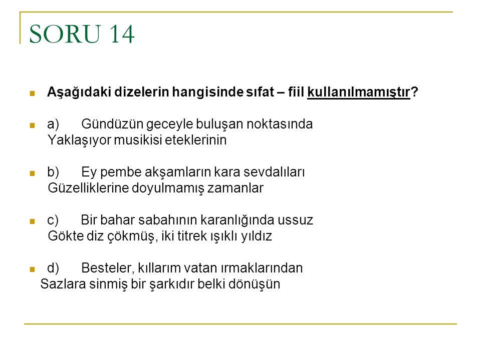 SORU 14 Aşağıdaki dizelerin hangisinde sıfat – fiil kullanılmamıştır