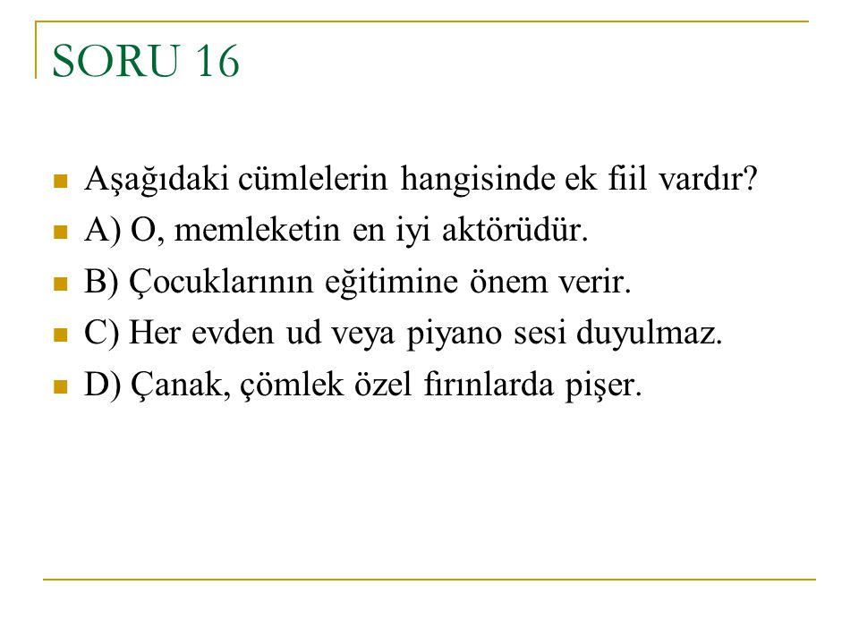 SORU 16 Aşağıdaki cümlelerin hangisinde ek fiil vardır