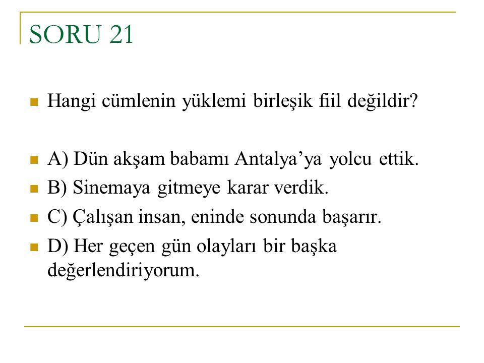 SORU 21 Hangi cümlenin yüklemi birleşik fiil değildir