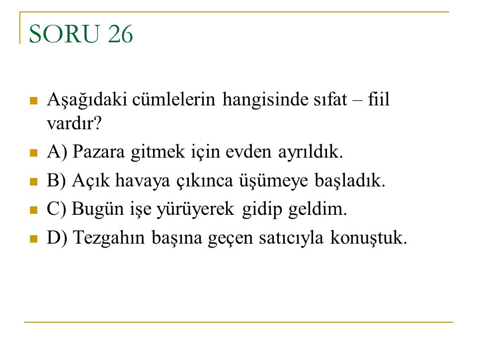SORU 26 Aşağıdaki cümlelerin hangisinde sıfat – fiil vardır