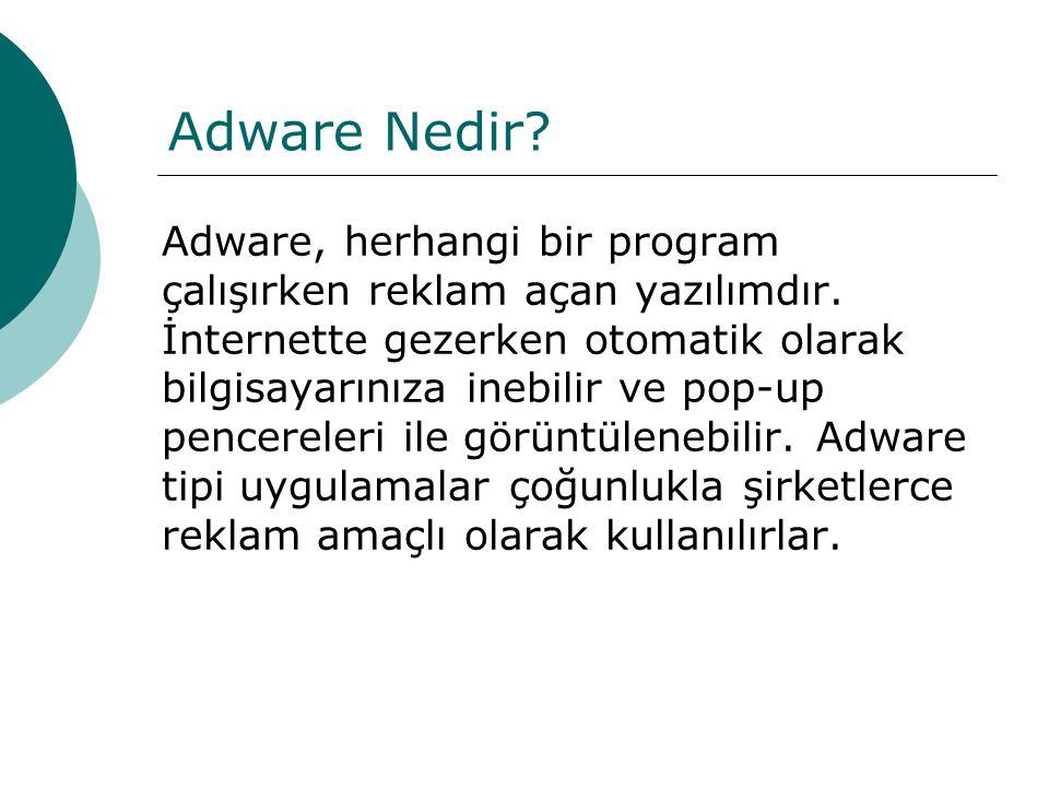 Adware Nedir Adware, herhangi bir program çalışırken reklam açan yazılımdır.