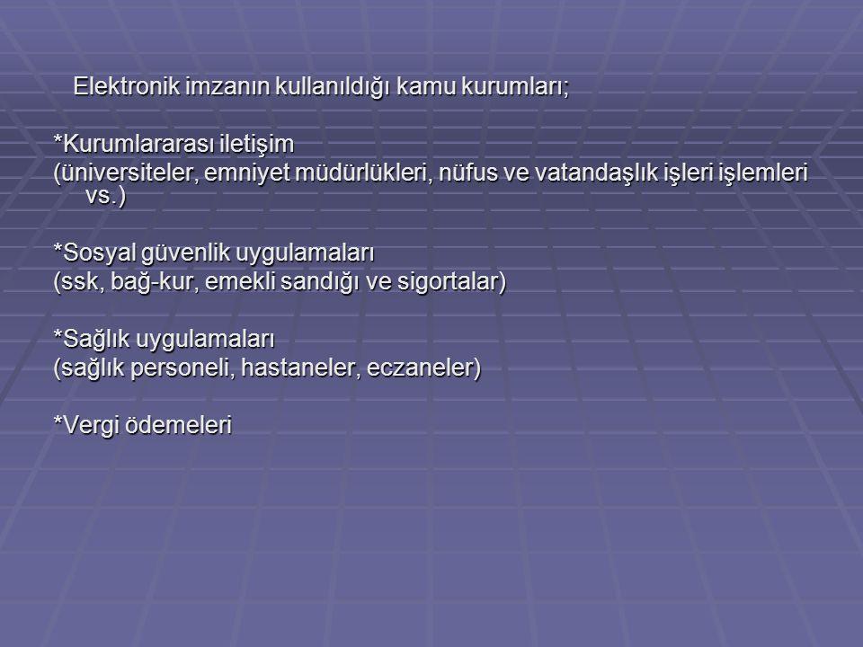 Elektronik imzanın kullanıldığı kamu kurumları;