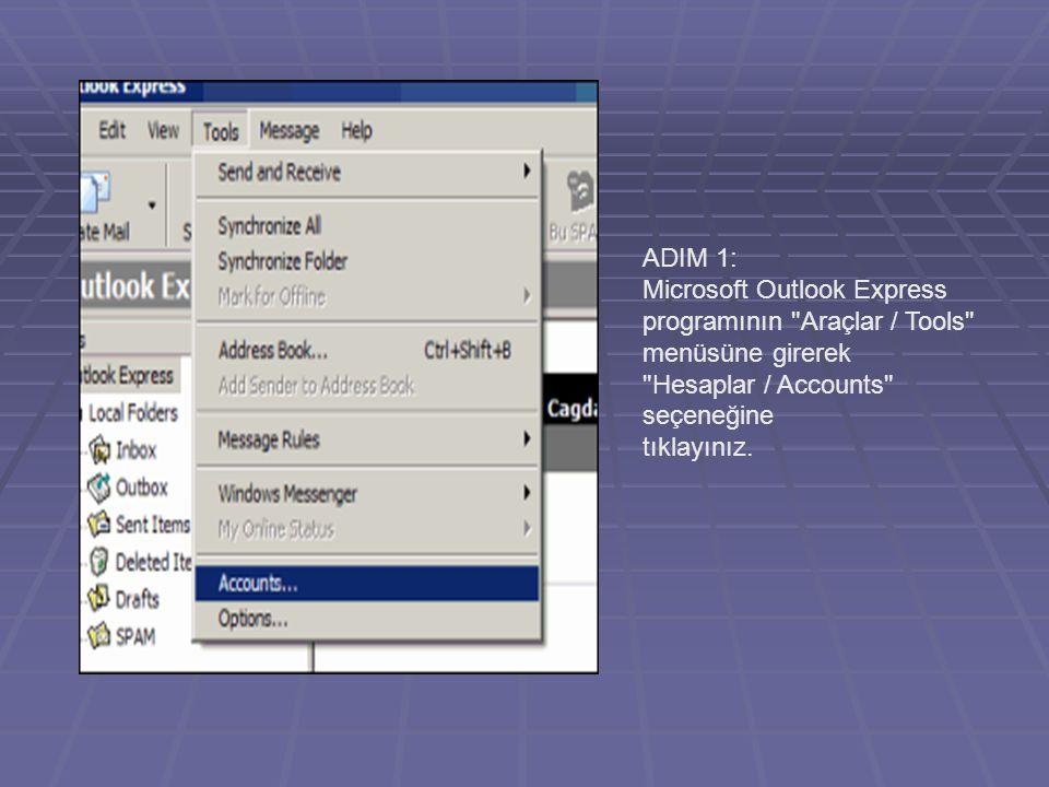 ADIM 1: Microsoft Outlook Express. programının Araçlar / Tools menüsüne girerek. Hesaplar / Accounts seçeneğine.