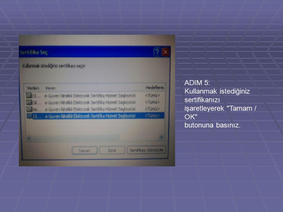 ADIM 5: Kullanmak istediğiniz sertifikanızı işaretleyerek Tamam / OK butonuna basınız.