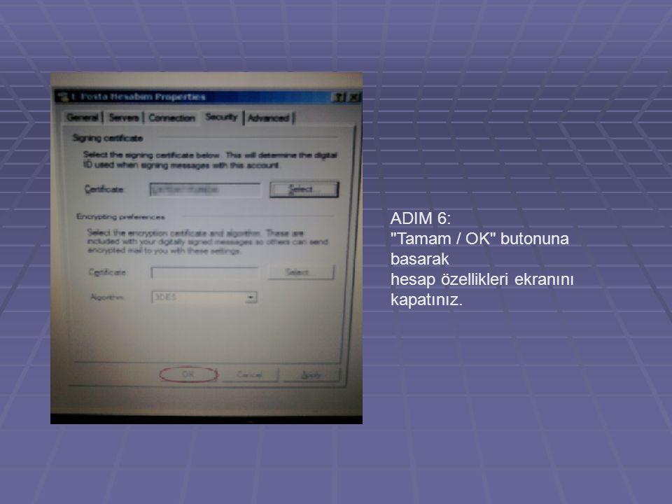 ADIM 6: Tamam / OK butonuna basarak hesap özellikleri ekranını kapatınız.