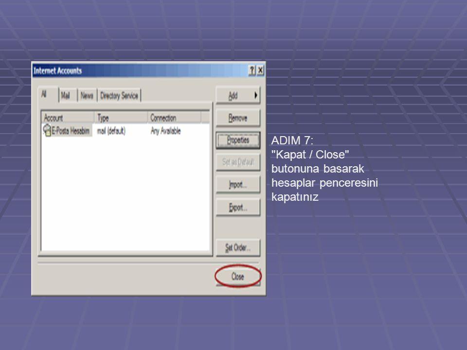 ADIM 7: Kapat / Close butonuna basarak hesaplar penceresini kapatınız