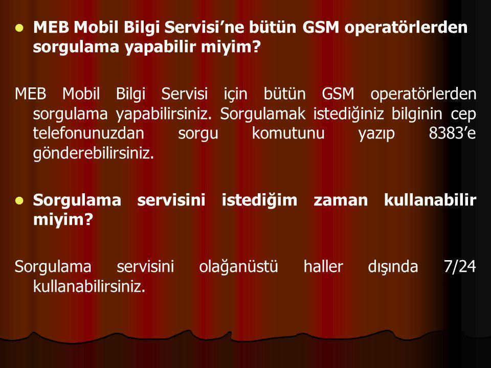 MEB Mobil Bilgi Servisi'ne bütün GSM operatörlerden sorgulama yapabilir miyim