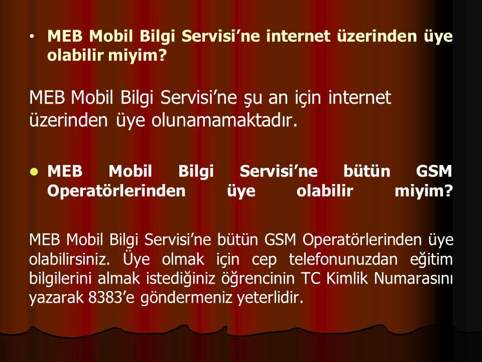 MEB Mobil Bilgi Servisi'ne internet üzerinden üye olabilir miyim