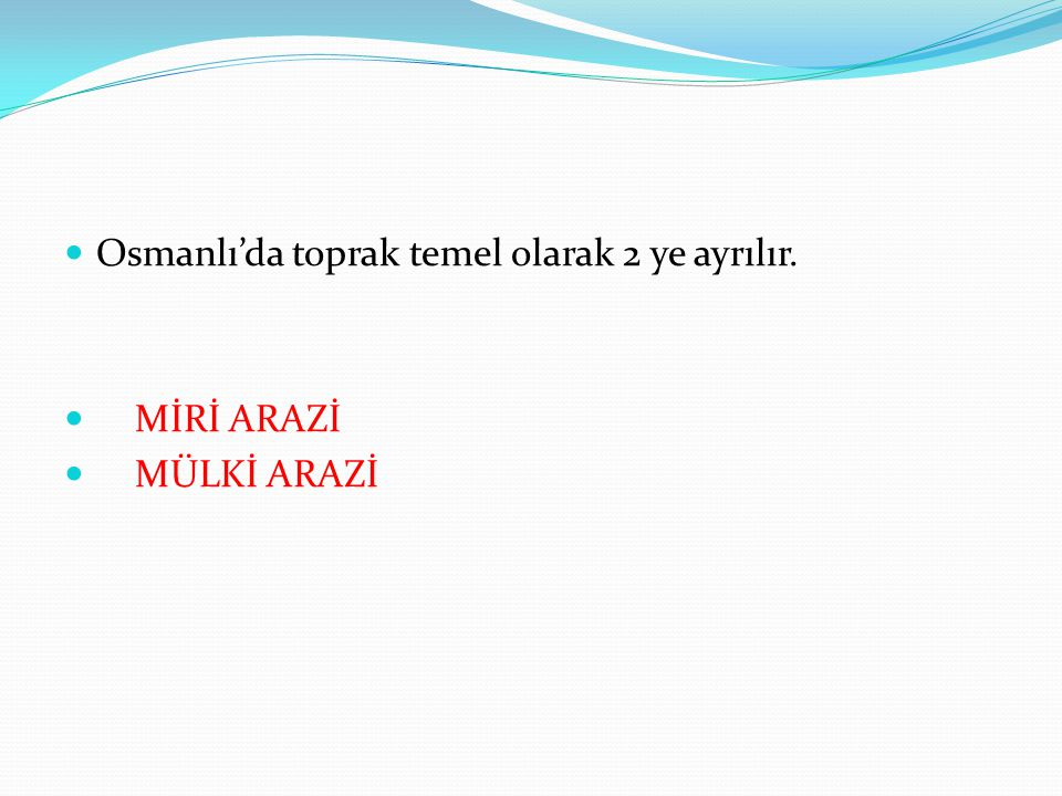 Osmanlı'da toprak temel olarak 2 ye ayrılır.