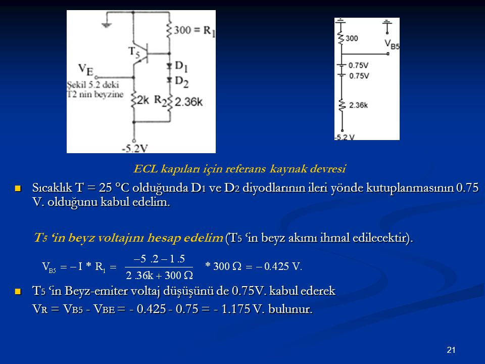 T5 'in Beyz-emiter voltaj düşüşünü de 0.75V. kabul ederek