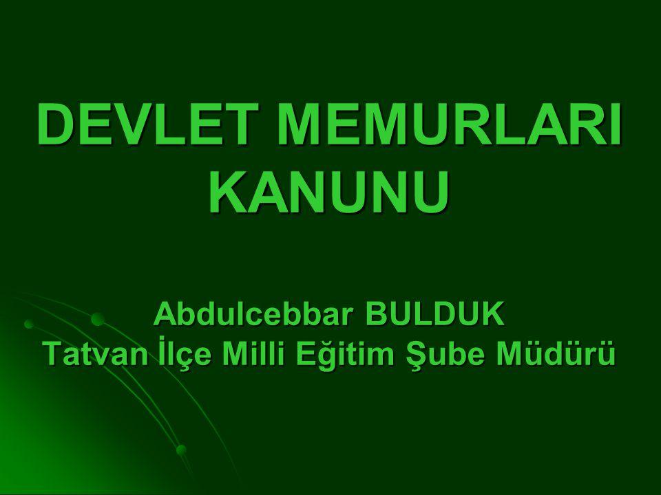 DEVLET MEMURLARI KANUNU Abdulcebbar BULDUK Tatvan İlçe Milli Eğitim Şube Müdürü