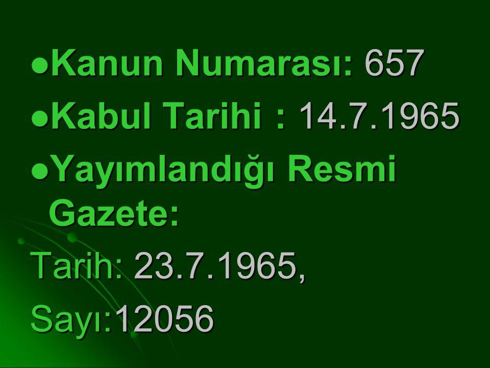 Kanun Numarası: 657 Kabul Tarihi : 14.7.1965.
