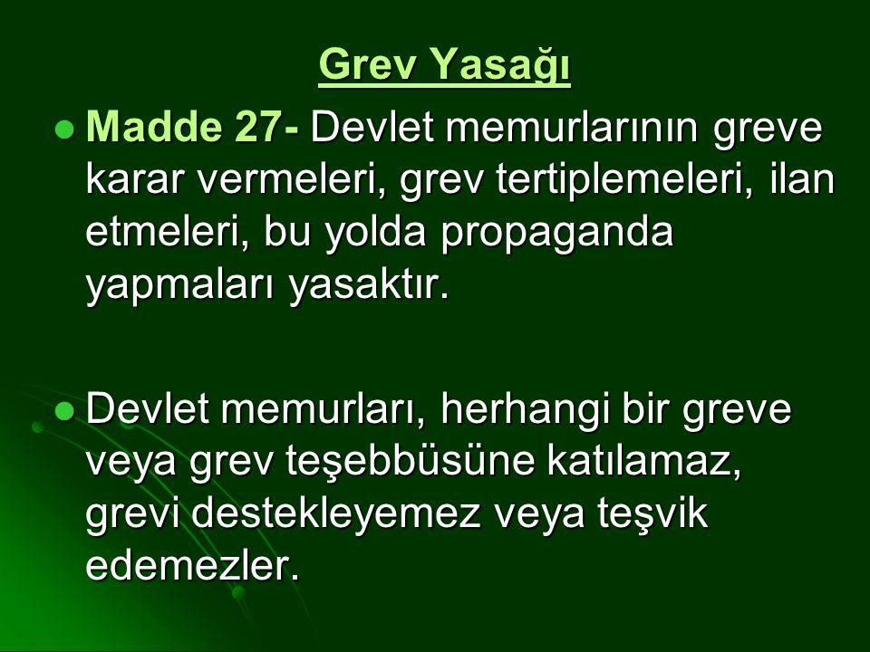 Grev Yasağı Madde 27- Devlet memurlarının greve karar vermeleri, grev tertiplemeleri, ilan etmeleri, bu yolda propaganda yapmaları yasaktır.