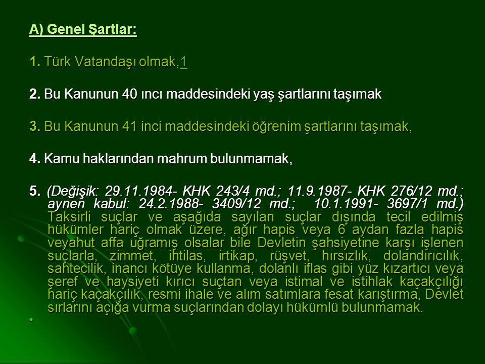 A) Genel Şartlar: 1. Türk Vatandaşı olmak,1. 2. Bu Kanunun 40 ıncı maddesindeki yaş şartlarını taşımak.