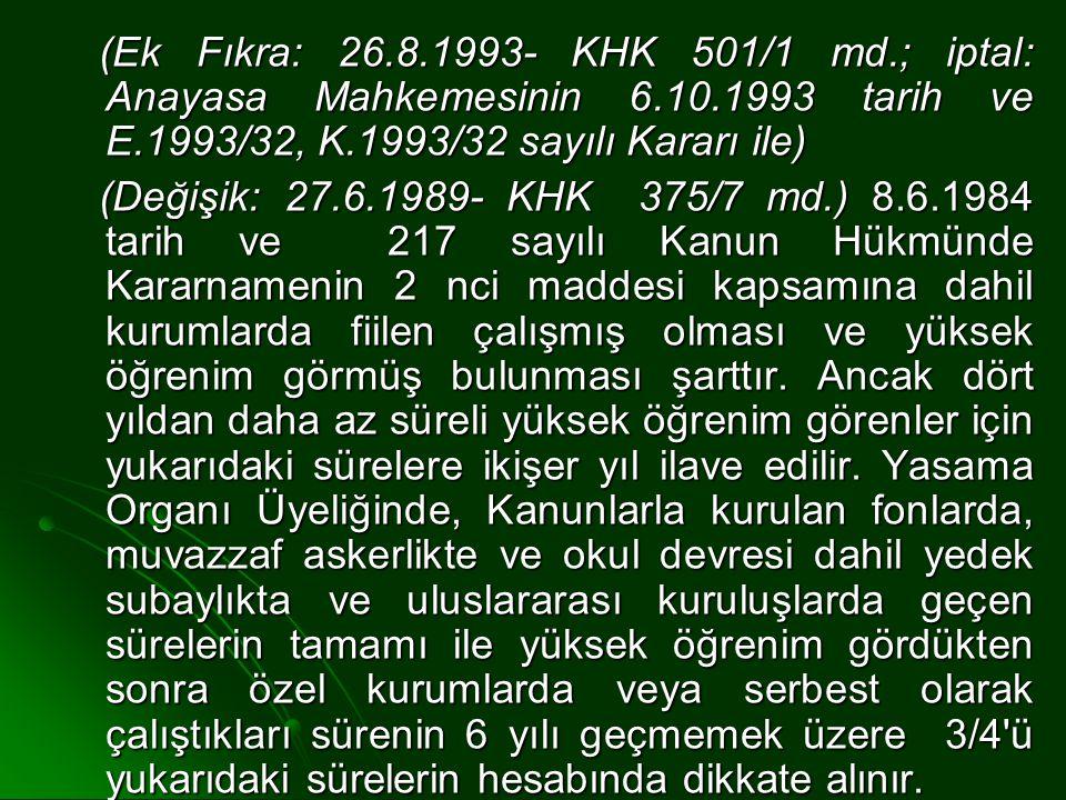 (Ek Fıkra: 26. 8. 1993- KHK 501/1 md. ; iptal: Anayasa Mahkemesinin 6