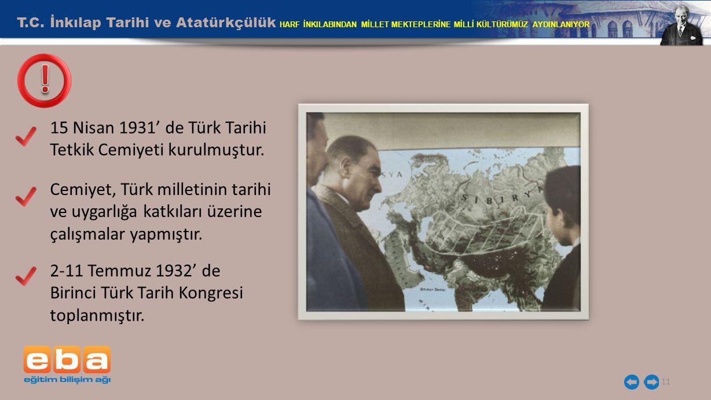 15 Nisan 1931' de Türk Tarihi Tetkik Cemiyeti kurulmuştur.