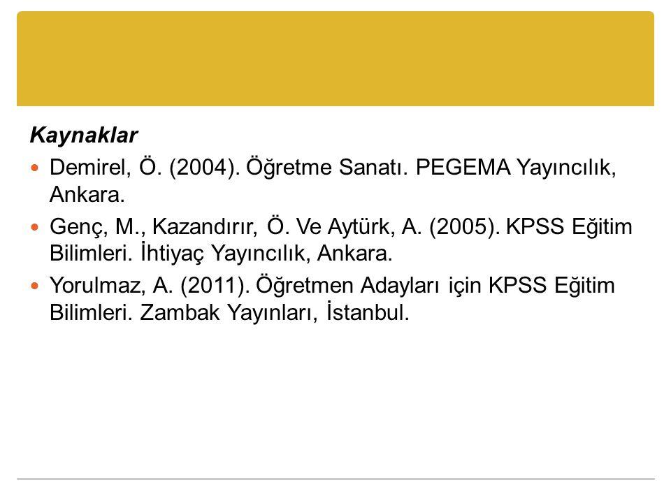 Kaynaklar Demirel, Ö. (2004). Öğretme Sanatı. PEGEMA Yayıncılık, Ankara.