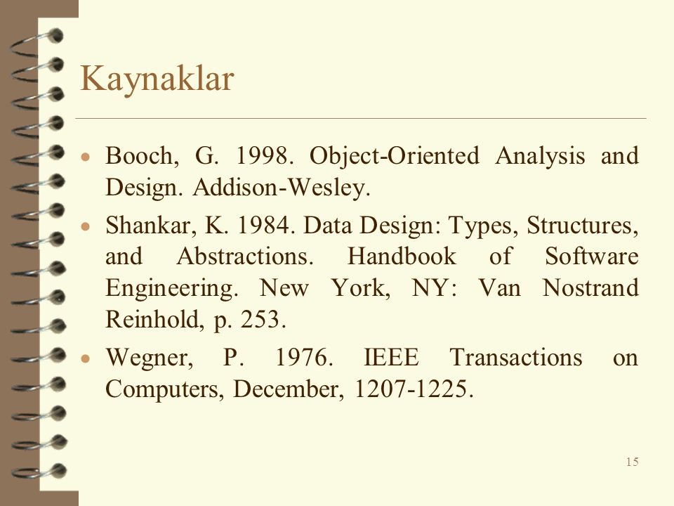 Kaynaklar Booch, G. 1998. Object-Oriented Analysis and Design. Addison-Wesley.
