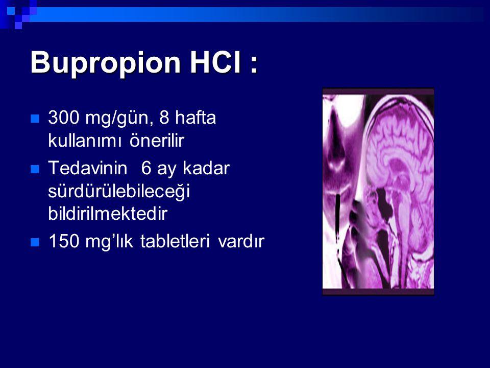 Bupropion HCl : 300 mg/gün, 8 hafta kullanımı önerilir