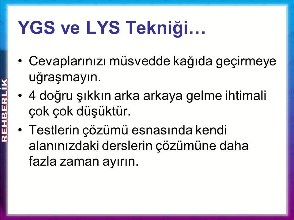 YGS ve LYS Tekniği… Cevaplarınızı müsvedde kağıda geçirmeye uğraşmayın. 4 doğru şıkkın arka arkaya gelme ihtimali çok çok düşüktür.
