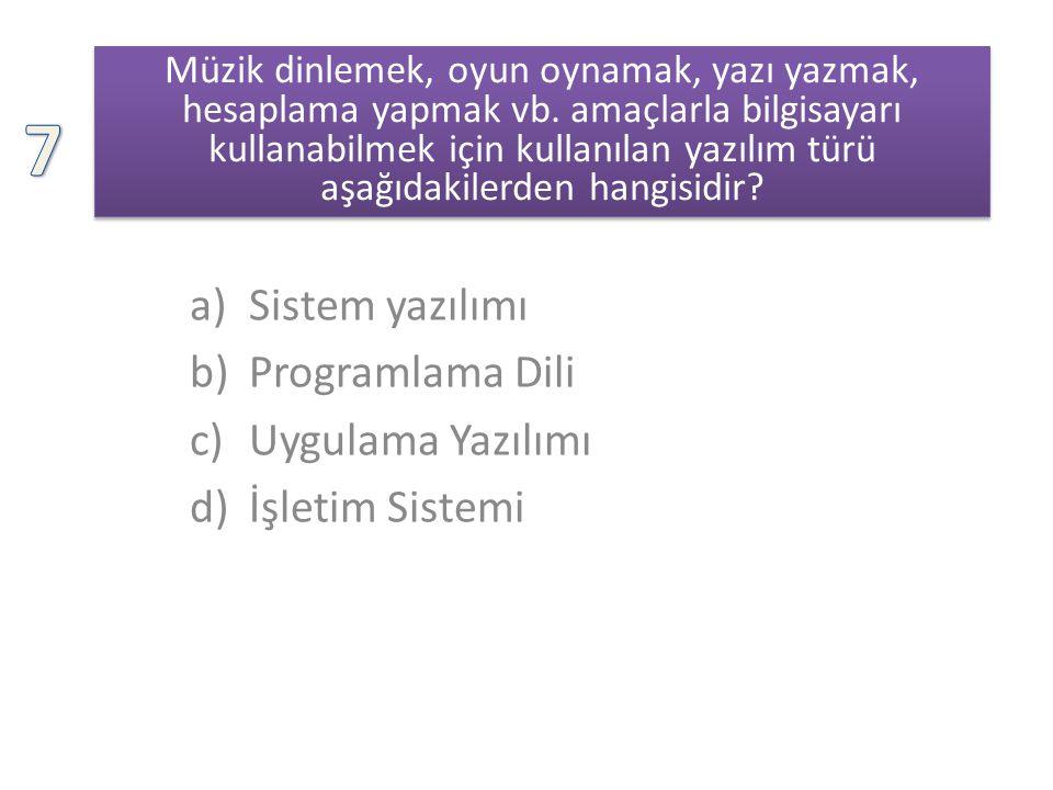 7 Sistem yazılımı Programlama Dili Uygulama Yazılımı İşletim Sistemi