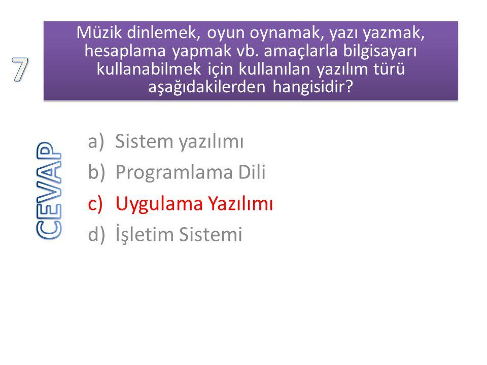 7 CEVAP Sistem yazılımı Programlama Dili Uygulama Yazılımı