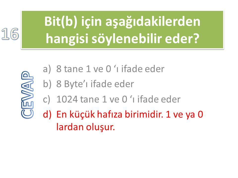 Bit(b) için aşağıdakilerden hangisi söylenebilir eder
