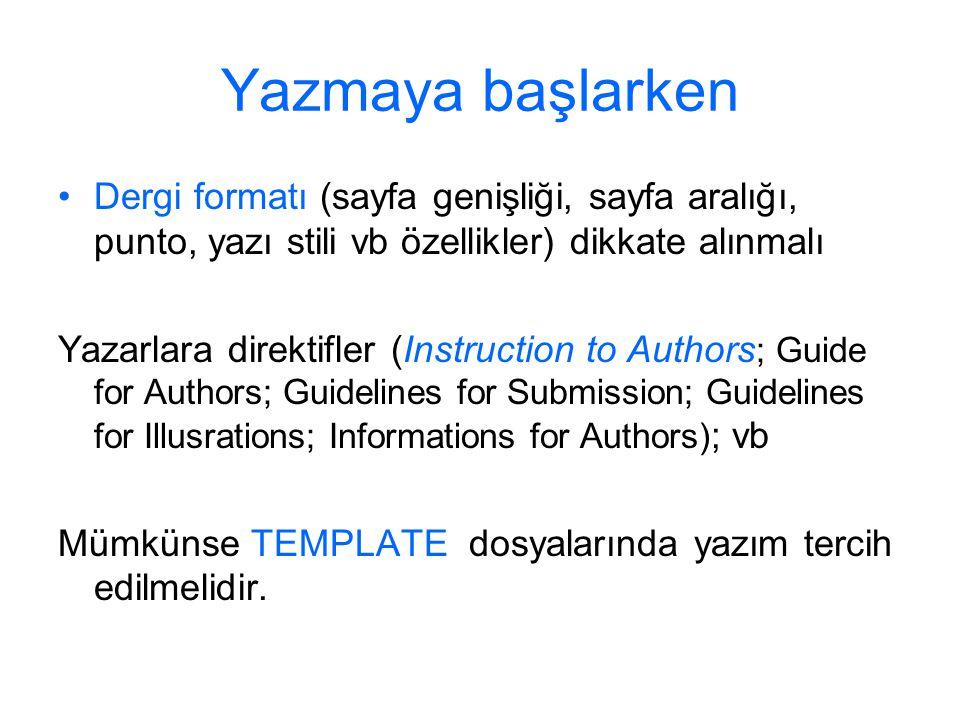 Yazmaya başlarken Dergi formatı (sayfa genişliği, sayfa aralığı, punto, yazı stili vb özellikler) dikkate alınmalı.