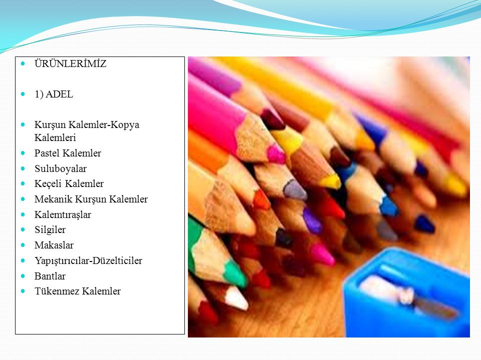 ÜRÜNLERİMİZ 1) ADEL. Kurşun Kalemler-Kopya Kalemleri. Pastel Kalemler. Suluboyalar. Keçeli Kalemler.