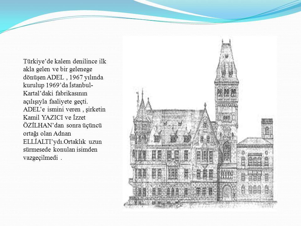 Türkiye'de kalem denilince ilk akla gelen ve bir gelenege dönüşen ADEL , 1967 yılında kurulup 1969'da İstanbul-Kartal'daki fabrikasının açılışıyla faaliyete geçti.