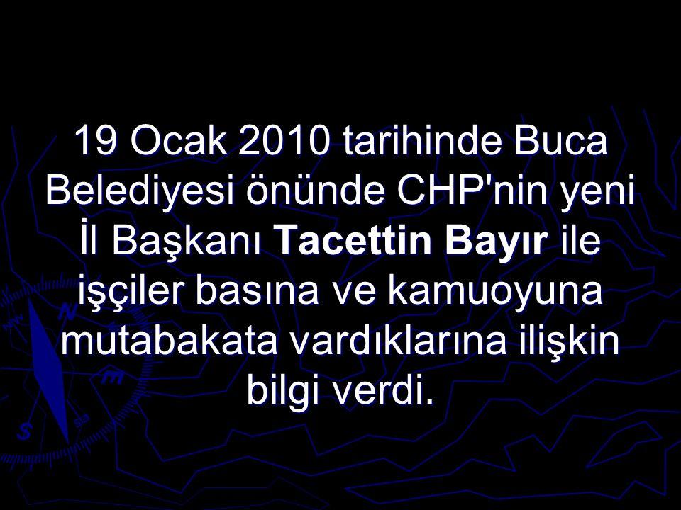 19 Ocak 2010 tarihinde Buca Belediyesi önünde CHP nin yeni İl Başkanı Tacettin Bayır ile işçiler basına ve kamuoyuna mutabakata vardıklarına ilişkin bilgi verdi.