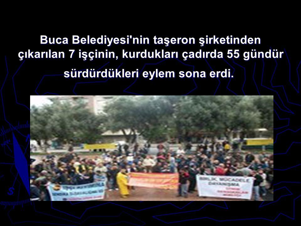 Buca Belediyesi nin taşeron şirketinden çıkarılan 7 işçinin, kurdukları çadırda 55 gündür sürdürdükleri eylem sona erdi.