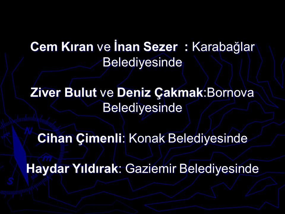 Cem Kıran ve İnan Sezer : Karabağlar Belediyesinde Ziver Bulut ve Deniz Çakmak:Bornova Belediyesinde Cihan Çimenli: Konak Belediyesinde Haydar Yıldırak: Gaziemir Belediyesinde