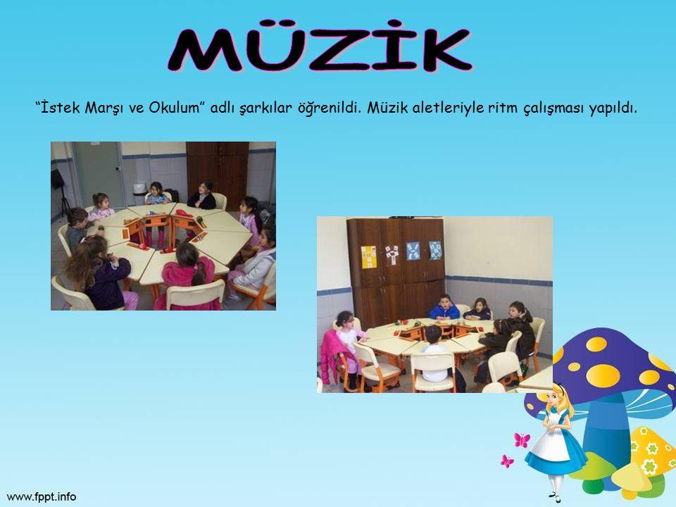 MÜZİK İstek Marşı ve Okulum adlı şarkılar öğrenildi. Müzik aletleriyle ritm çalışması yapıldı.