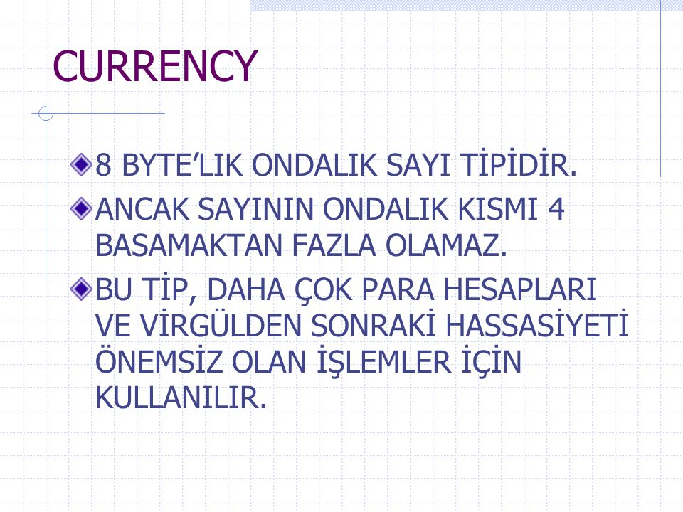 CURRENCY 8 BYTE'LIK ONDALIK SAYI TİPİDİR.