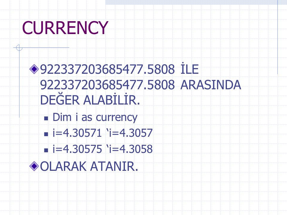 CURRENCY 922337203685477.5808 İLE 922337203685477.5808 ARASINDA DEĞER ALABİLİR. Dim i as currency.