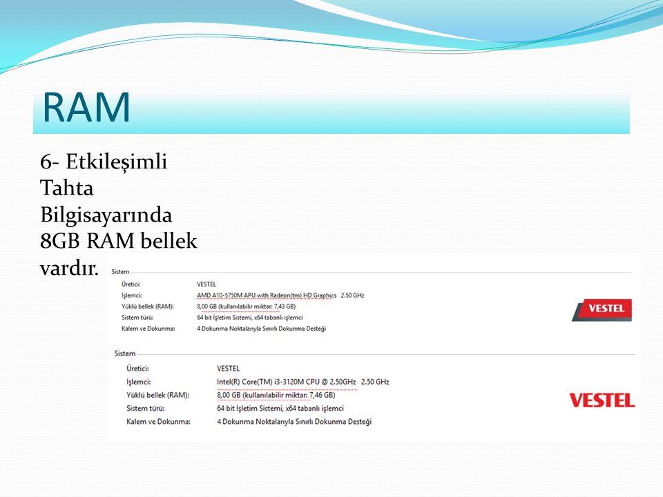 RAM 6- Etkileşimli Tahta Bilgisayarında 8GB RAM bellek vardır.