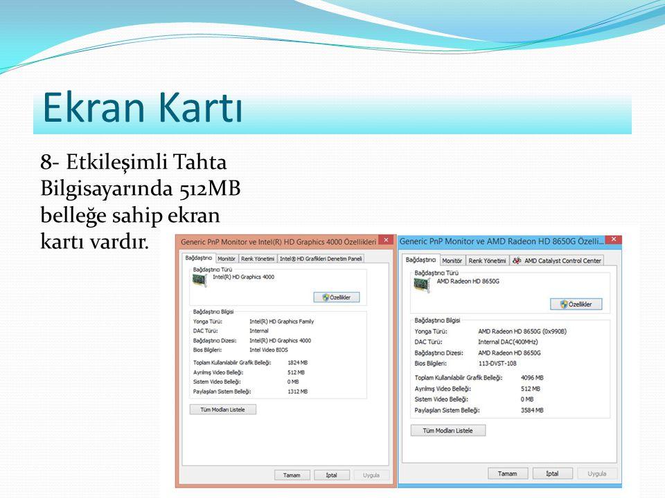 Ekran Kartı 8- Etkileşimli Tahta Bilgisayarında 512MB belleğe sahip ekran kartı vardır.