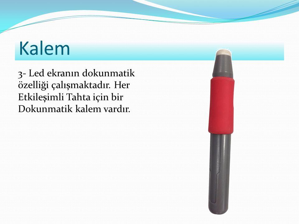 Kalem 3- Led ekranın dokunmatik özelliği çalışmaktadır.