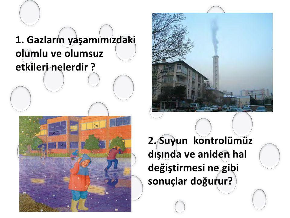 1. Gazların yaşamımızdaki olumlu ve olumsuz etkileri nelerdir