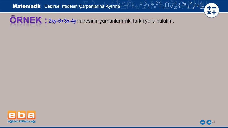 ÖRNEK : 2xy-6+3x-4y ifadesinin çarpanlarını iki farklı yolla bulalım.
