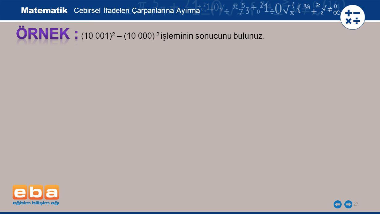 ÖRNEK : (10 001)2 – (10 000) 2 işleminin sonucunu bulunuz.