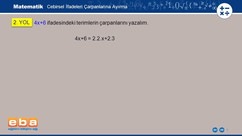 4x+6 ifadesindeki terimlerin çarpanlarını yazalım.