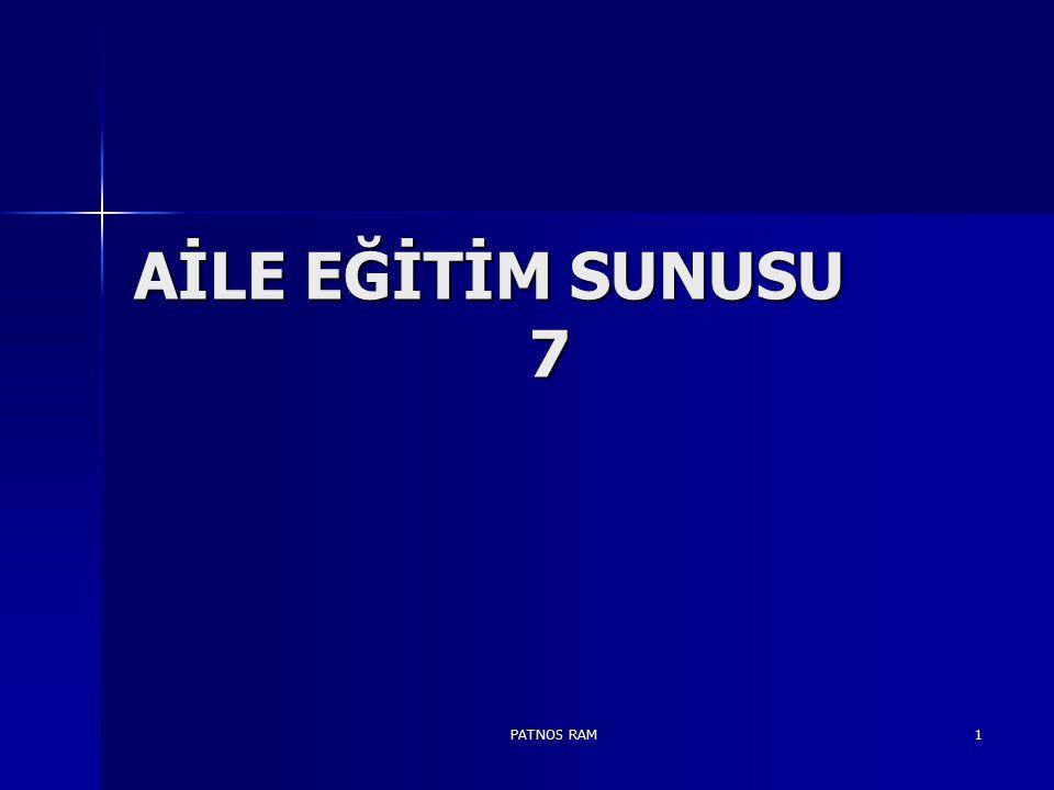 AİLE EĞİTİM SUNUSU 7 PATNOS RAM